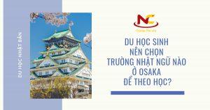Nên chọn trường Nhật ngữ nào ở Osaka để theo học?