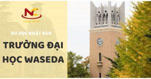Trường Đại học Waseda – Nơi hoàn thành giấc mơ du học Nhật Bản