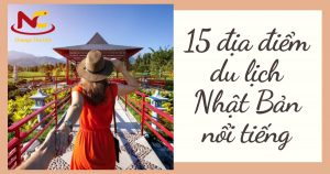 15 địa điểm du lịch Nhật Bản tuyệt vời làm say đắm lòng người