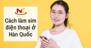 Cách làm sim điện thoại ở Hàn Quốc dành cho du học sinh tại Hàn