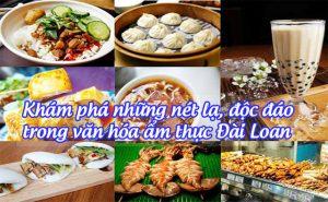 Ẩm thực Đài Loan: 7 món ăn ngon độc đáo tạo nên nét đặc trưng